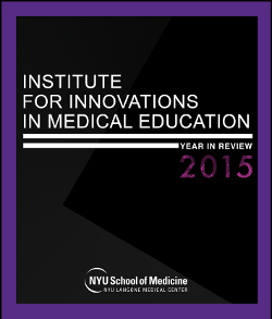 NYU Institute for Innovations in Medical Education: 2015 Year in Review