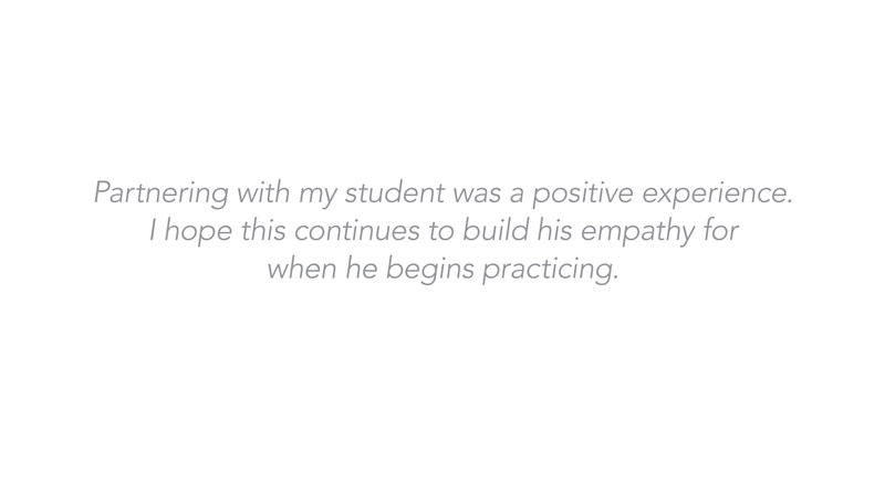 Partnering with my student was a positive experience. I hope this continues to build his empathy for when he begins practicing.